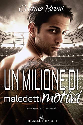 Un milione di maledetti motivi (Maledetto amore Vol. 2) di [Cristina Bruni]