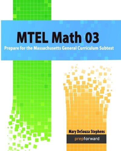 MTEL Math 03: Prepare for the Massachusetts General Curriculum Subtest