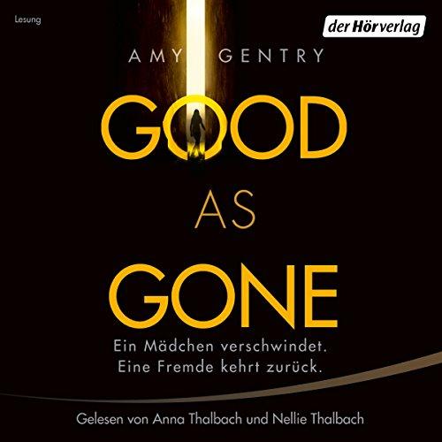 Good as Gone: Ein Mädchen verschwindet. Eine Fremde kehrt zurück. audiobook cover art