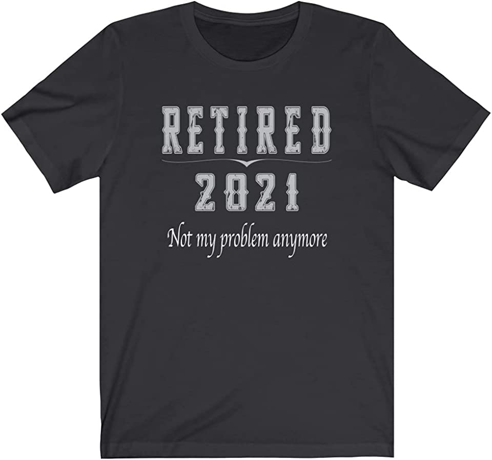 Retired 2021 Not My Problem Anymore