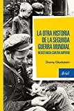 La otra historia de la segunda guerra mundial: Resistencia contra Imperio (Ariel Historia)