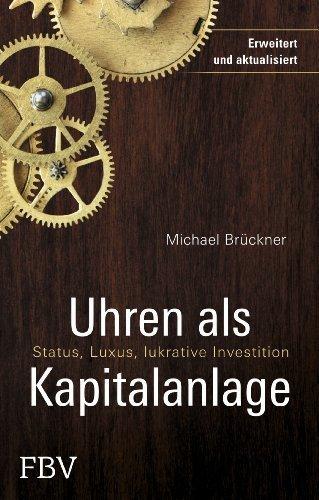 Uhren als Kapitalanlage: Status, Luxus, lukrative Investition by Michael Brückner(17. Juli 2007)