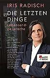 Die letzten Dinge: Lebensendgespräche (German Edition)...
