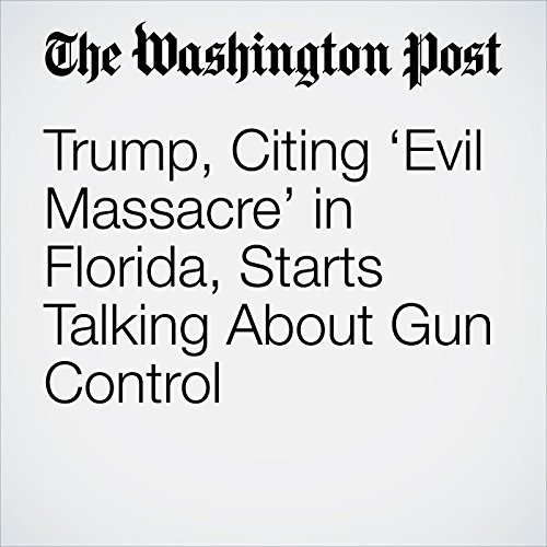 Trump, Citing 'Evil Massacre' in Florida, Starts Talking About Gun Control copertina