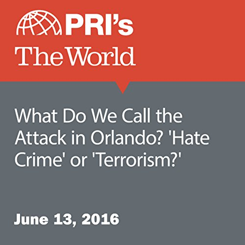 What Do We Call the Attack in Orlando? 'Hate Crime' or 'Terrorism?' cover art