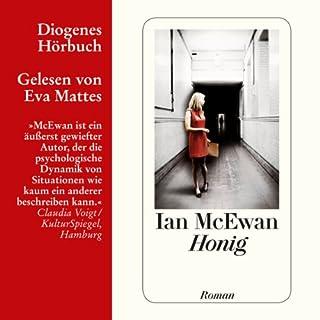 Honig                   Autor:                                                                                                                                 Ian McEwan                               Sprecher:                                                                                                                                 Eva Mattes                      Spieldauer: 12 Std. und 52 Min.     239 Bewertungen     Gesamt 4,1