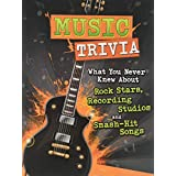 Music Trivia: What You Never Knew About Rock Stars, Recording Studios and Smash-Hit Songs (Not Your Ordinary Trivia)