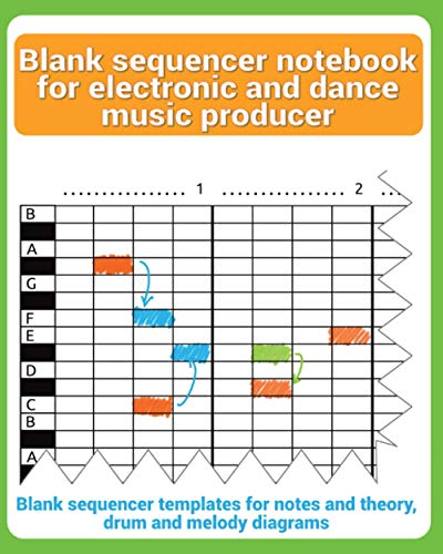 blank sequencer notebook for electronic and dance music producer: Blank sequencer templates for notes and theory, drum and melody diagrams (blank music notebook for musicians and composers, Band 5)