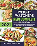 Weight Watchers New Complete Cookbook 2021: 200+ Easy, Healthy and Delicious WW SmartPoints Recipes to Transform Your Body and Lose Weight