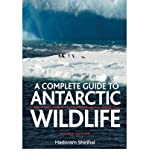A Antarctic Wildlife : A Complete Guide to the Birds, Mammals and Natural History of the Antarctic(Hardback) - 2010 Edition