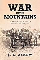 War In The Mountains: The Macbeth Light Artillery at Asheville, NC 1864-1865