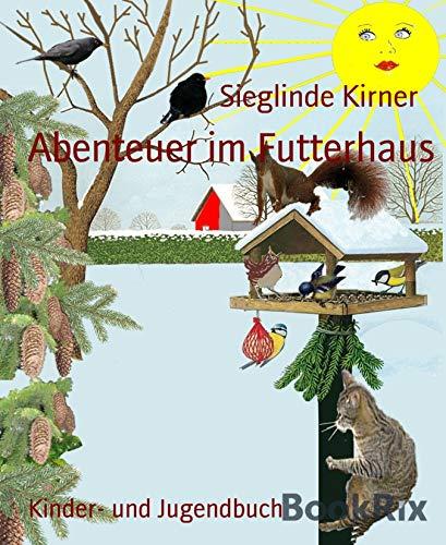 Abenteuer im Futterhaus: Was machen Amsel, Meise, Spatz und Co. im Winter
