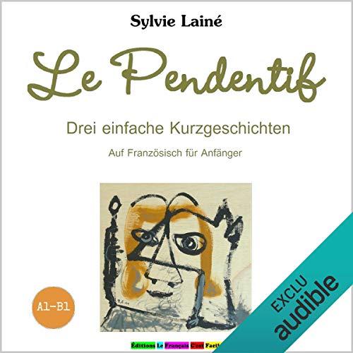 Le Pendentif. Drei einfache Kuzgeschichten Titelbild