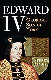 Edward IV: Glorious Son of York