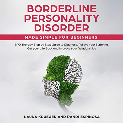 Borderline Personality Disorder Made Simple for Beginners: BPD Therapy Step by Step Guide to Diagnose, Relieve Your Suffering, Get Your Life Back and Improve Your Relationships cover art