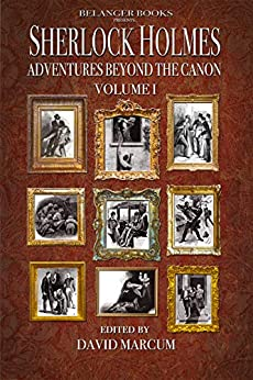 Sherlock Holmes: Adventures Beyond the Canon by [David Marcum, Mike Hogan, Nick Dunn-Meynell, Rhea Belanger, Narrelle Harris, Arthur Hall, Jayantika Ganguly, Brian Belanger, Derrick Belanger, Nicholas Utechin]