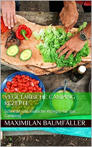 Vegetarische Camping Rezepte: Schnelle und einfache Rezepte für das Camping