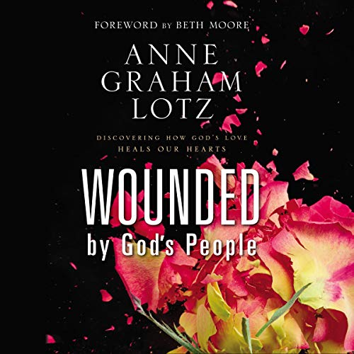 Wounded by God's People Audiobook By Anne Graham Lotz, Beth Moore - foreword cover art