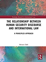 The Relationship between Human Security Discourse and International Law: A Principled Approach (Routledge Research in International Law)
