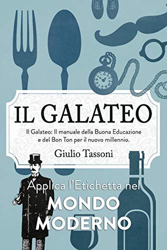 Il Galateo: Il manuale della Buona Educazione e del Bon Ton per il nuovo millennio. Applica l'Etichetta nel mondo moderno