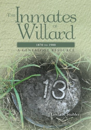 The Inmates of Willard 1870 to 1900: A Genealogy Resource by Linda S. Stuhler (2011-12-17)