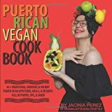 Puerto Rican Vegan Cookbook: 65+ Traditional, Everyday, & Holiday Puerto Rican Appetizers, Meals, & Desserts
