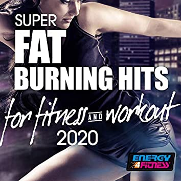 Super Fat Burning Hits For Fitness & Workout 2020