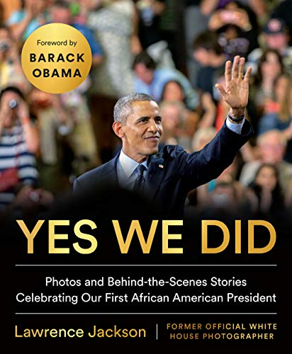 Yes We Did: Photos and Behind-the-Scenes Stories Celebrating Our First African American President Iowa