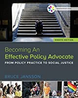 Becoming an Effective Policy Advocate: From Policy Practice to Social Justice (Empowerment)
