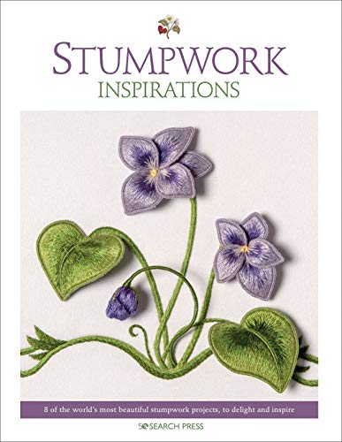 Stumpwork Inspirations: 8 of the World's Most Beautiful Stumpwork Projects, to Delight and Inspire (Embroidery Inspirations)