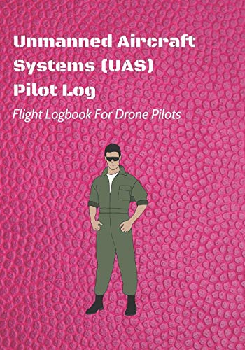 Unmanned Aircraft Systems (UAS) Pilot Log: Flight Logbook For Drone Pilots: Perfect For UAS & UAV Pilots Or Drone Operators (Part 107 Licensed): 8