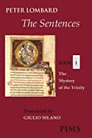 The Sentences: Book 1: The Mystery of the Trinity (Mediaeval Sources in Translation)