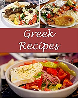 Greek Greek Recipes The Very Best Greek Cookbook Greek Recipes Greek Cookbook Greek Cook Book Greek Recipe Greek Recipe Book English Edition Ebook Murphy Sarah J Amazon De Kindle Shop