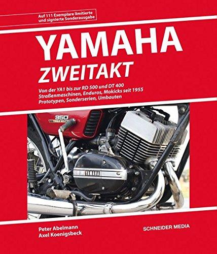 YAMAHA Zweitakt (Sonderausgabe): YA1 – YDS1 – DS6 – R3 – RD 250 – RD 400 – YMC2 – DT 250 – RD 500 LC und alle anderen legendären Serien-Zweitakter 1955-1999