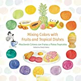 Mixing Colors with Fruits and Tropical Dishes: Mezclando Colores con Frutas y Platos Tropicales