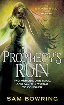 Prophecy's Ruin (Broken Well Trilogy) by [Sam Bowring]