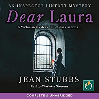 Dear Laura     Inspector Lintott Mysteries, Book 1              By:                                                                                                                                 Jean Stubbs                               Narrated by:                                                                                                                                 Charlotte Strevens                      Length: 8 hrs and 43 mins     1 rating     Overall 3.0