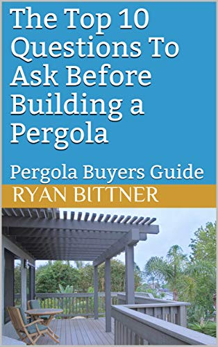 The Top 10 Questions To Ask Before Building a Pergola: Pergola ...