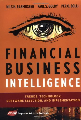 Financial Business Intelligence: Trends, Technology, and Implementation: Trends, Technology, Software Selection and Implementation