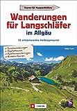 Wanderungen für Langschläfer im Allgäu: 35 erlebnisreiche Halbtagstouren. Reizvolle Wanderungen rund um Oberstdorf, Sonthofen und die Iller, mit Wanderkarten zu jeder Tour.