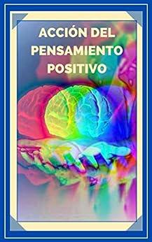 ACCIÓN DEL PENSAMIENTO POSITIVO: Activa el poder del pensamiento positivo y comienza a cumplir tus metas! (INTRODUCCIÓN AL PENSAMIENTO POSITIVO nº 5) (Spanish Edition) by [MENTES LIBRES]
