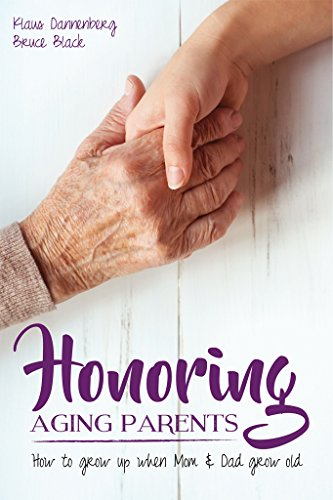 Honoring Aging Parents: How to Grow Up When Mom and Dad Grow Old