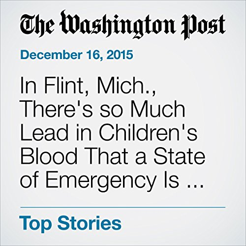 In Flint, Mich., There's so Much Lead in Children's Blood That a State of Emergency Is Declared audiobook cover art