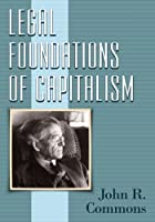 Legal Foundations of Capitalism by John R. Commons(2012-06-26)