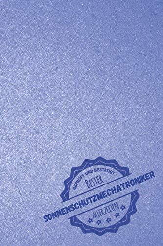 Geprüft und Bestätigt bester Sonnenschutzmechatroniker aller Zeiten: Notizbuch inkl. To Do Liste | Das perfekte Geschenk für Männer, die Sonnenschutz anbringen | Geschenkidee | Geschenke