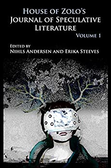 House of Zolo's Journal of Speculative Literature: Volume 1 by [House.of Zolo, Nihls Andersen, Erika Steeves, Jon Parsons]