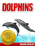 Dolphins – Facts About These Fascinating Marine Life Animals with Videos (English Edition)
