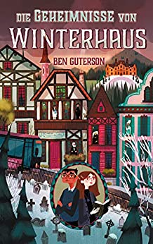 Die Geheimnisse von Winterhaus (German Edition) by [Ben Guterson, Chloe Bristol, Alexandra Ernst]