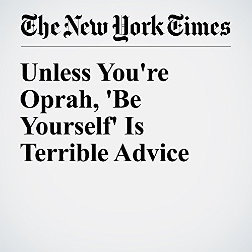 Unless You're Oprah, 'Be Yourself' Is Terrible Advice audiobook cover art