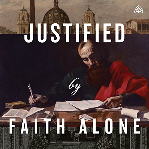 Justified by Faith Alone Teaching Series audiobook cover art